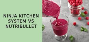 Ninja Kitchen System vs Nutribullet