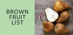 Brown Fruit List