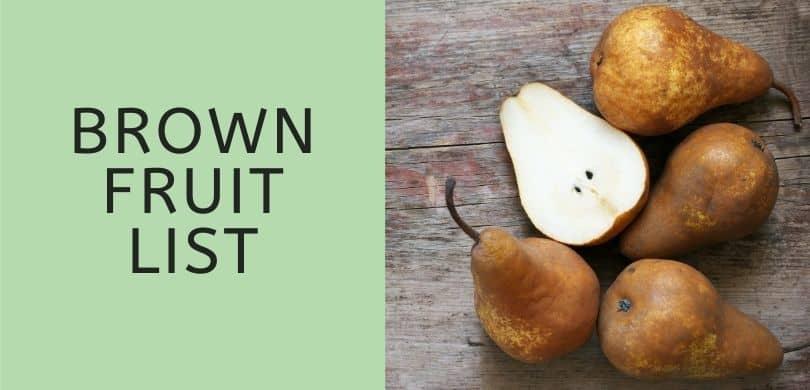 Brown Fruit List