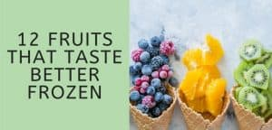 Fruits that taste better frozen