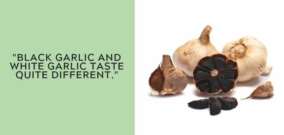 """""""Black garlic and white garlic taste quite different."""""""