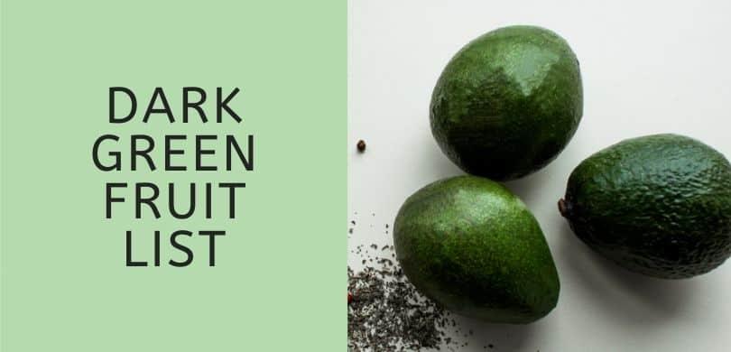 Dark Green Fruit List