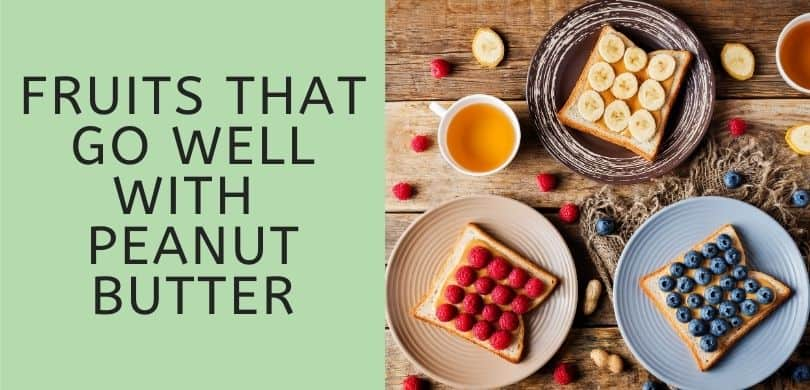 Fruits that Go Well with Peanut Butter