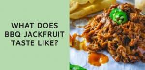What Does BBQ Jackfruit Taste Like