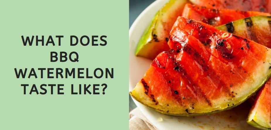 What Does BBQ Watermelon Taste Like