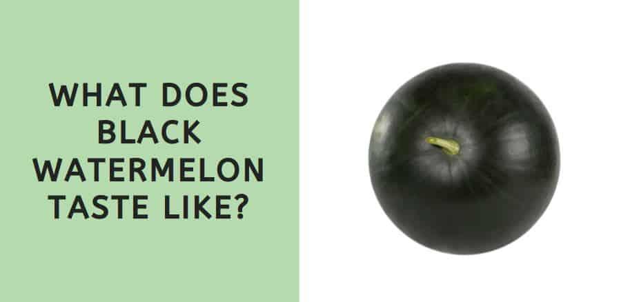 What Does Black Watermelon Taste Like