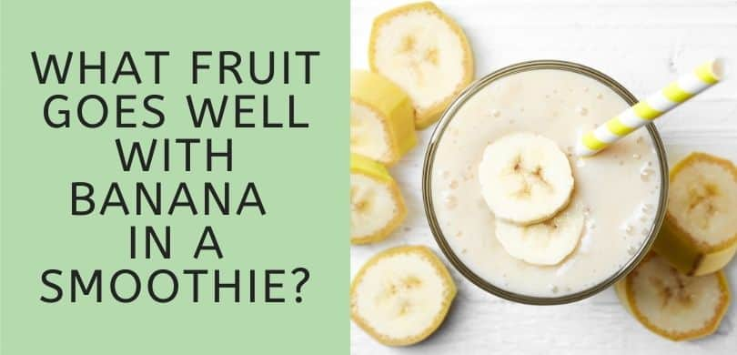 What fruit goes well with banana in a smoothie