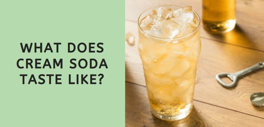What Does Cream Soda Taste Like