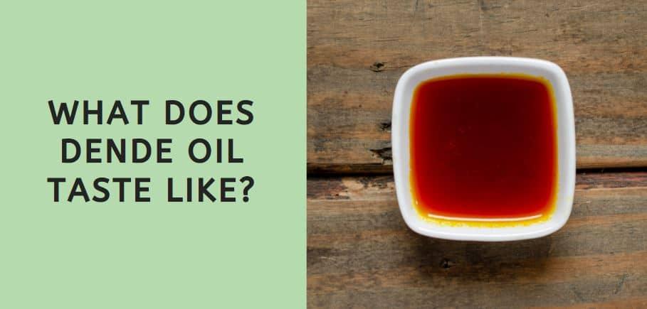 What Does Dende Oil Taste Like