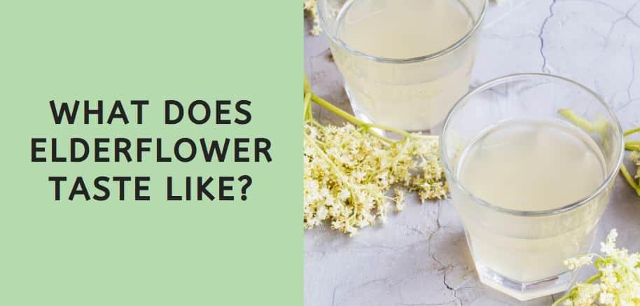 What Does Elderflower Taste Like