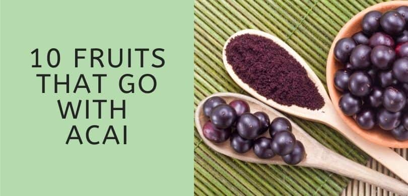 Fruits that Go with Acai