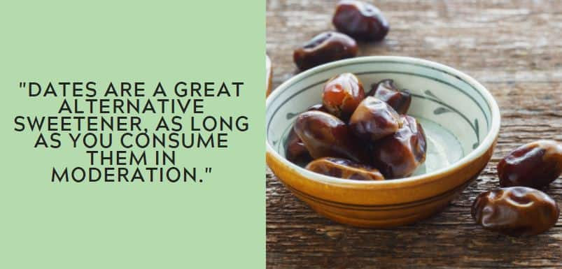 dates are a great alternative sweetener, as long as you consume them in moderation.