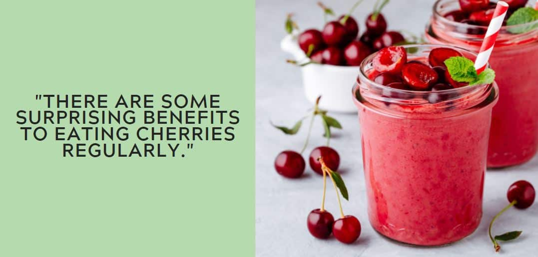 There are some surprising benefits to eating cherries regularly.