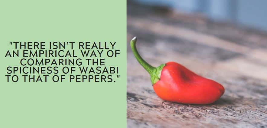 there isn't really an empirical way of comparing the spiciness of wasabi to that of peppers.