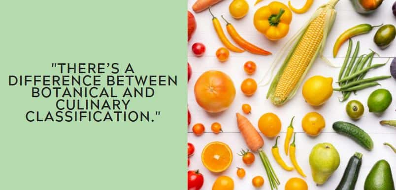there's a difference between botanical and culinary classification.
