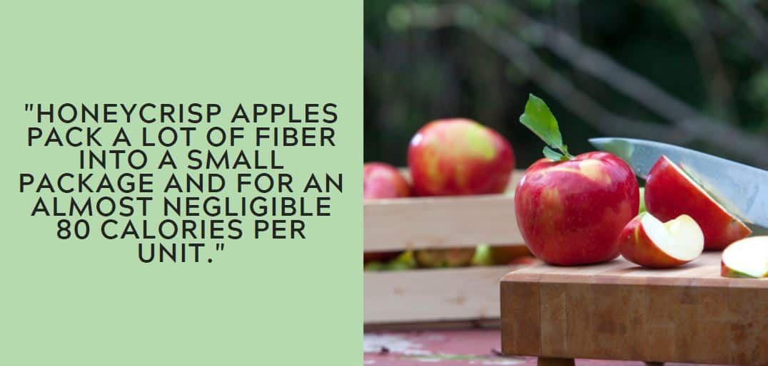 Honeycrisp apples pack a lot of fiber into a small package and for an almost negligible 80 calories per unit.