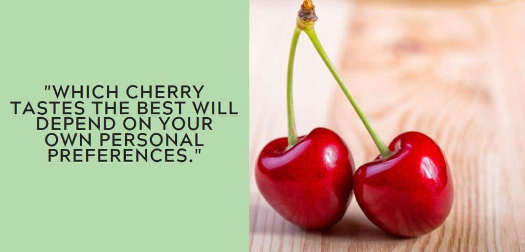 Which cherry tastes the best will depend on your own personal preferences.