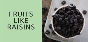 Fruits Like Raisins