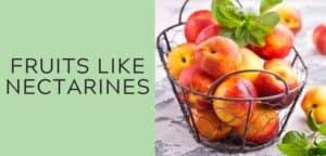 fruits like nectarines