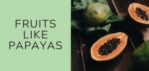 fruits like papayas