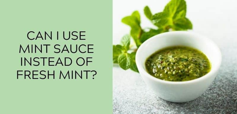 Can I use mint sauce instead of fresh mint?
