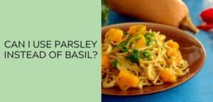 Can I use parsley instead of basil?
