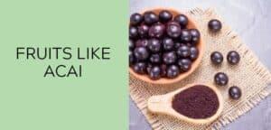 fruits like acai