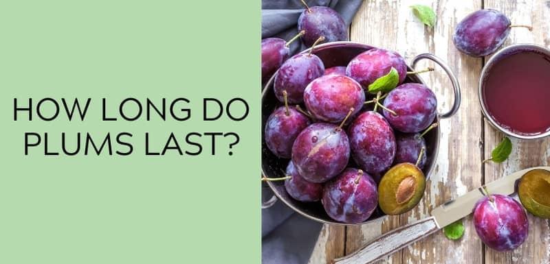 How long do plums last?