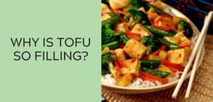 Why is tofu so filling?