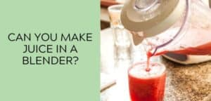 Can you make juice in a blender?