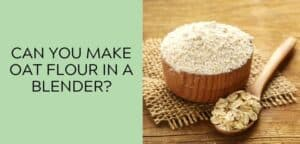 Can you make oat flour in a blender?