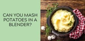 Can you mash potatoes in a blender?