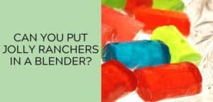 Can you put jolly ranchers in a blender?