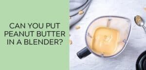 Can you out peanut butter in a blender?