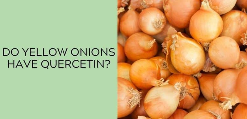 Does yellow onions have Quercetin?