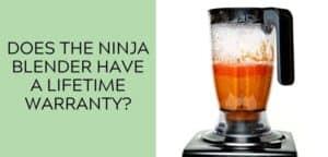 Does the Ninja Blender Have a Lifetime Warranty?