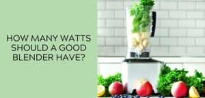 How many watts should a good blender have?