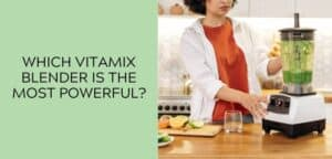 Which Vitamix blender is the most powerful?