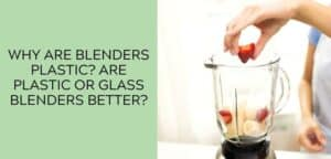 Why are blenders plastic?