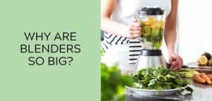 Why are blenders so big?