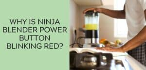 Why is Ninja Blender Power Button Blinking Red?